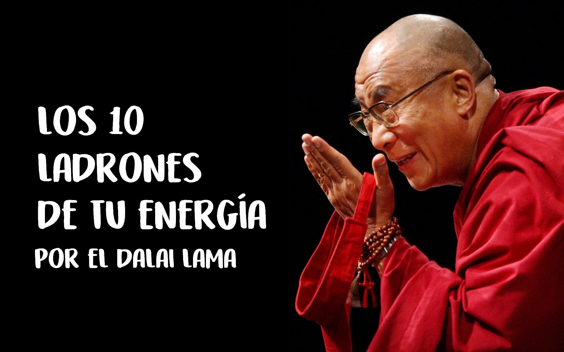Los 10 Ladrones de Tu Energía por el Dalai Lama